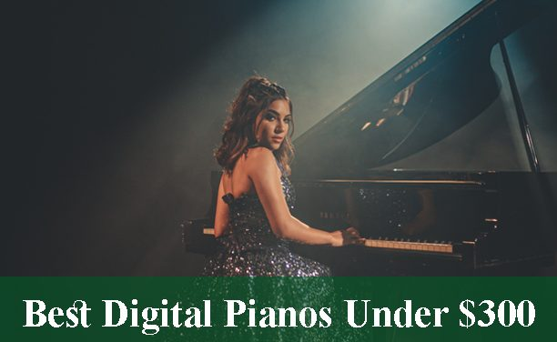 Best Digital Pianos & Keyboards Under $300 Reviews 2020