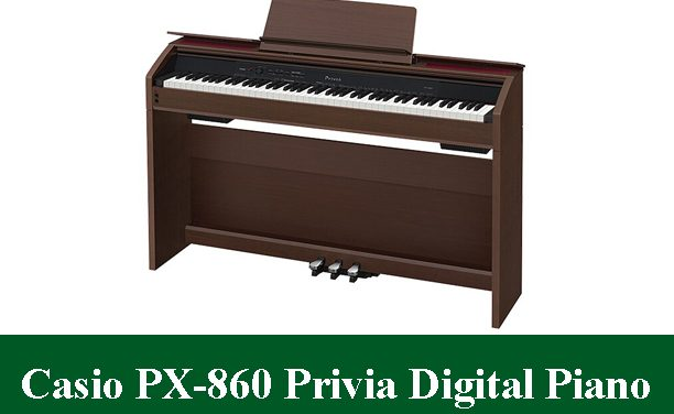 Casio PX-860Privia Digital PianoReview 2020